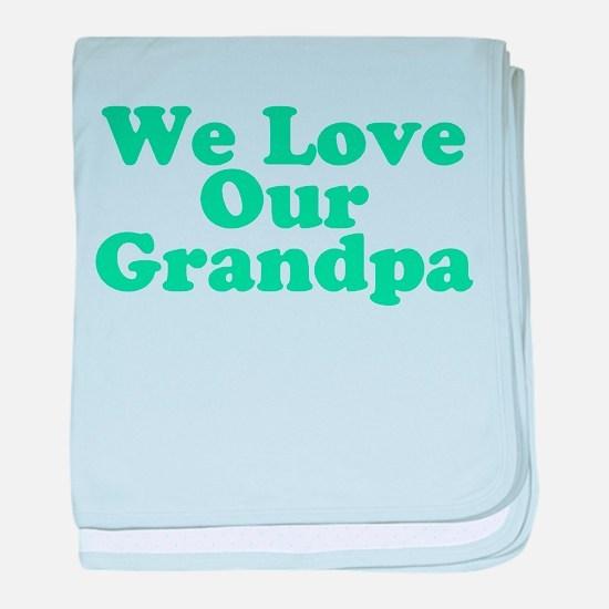 We Love Our Grandpa baby blanket