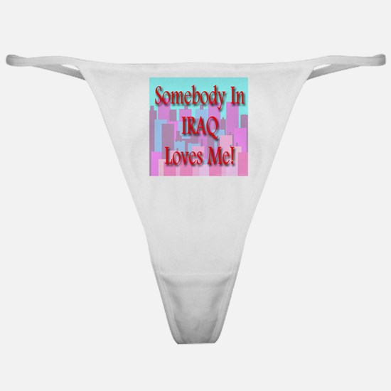 Somebody In Iraq Loves Me! Classic Thong