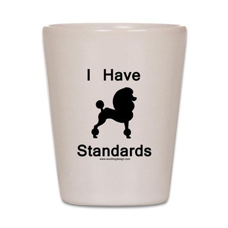 Poodle - I Have Standards Shot Glass