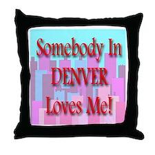 Somebody In Denver Loves Me! Throw Pillow