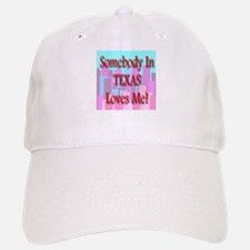 Somebody In Texas Loves Me! Baseball Baseball Cap