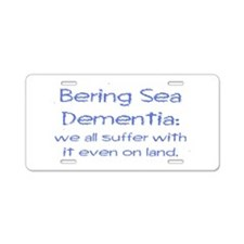 Bering Sea Dementia Aluminum License Plate