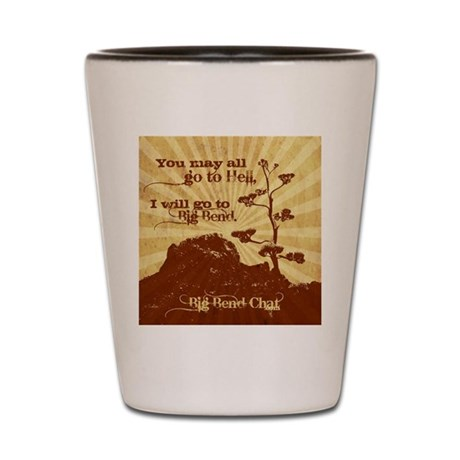 """...I will go to Big Bend."" Shot Glass"