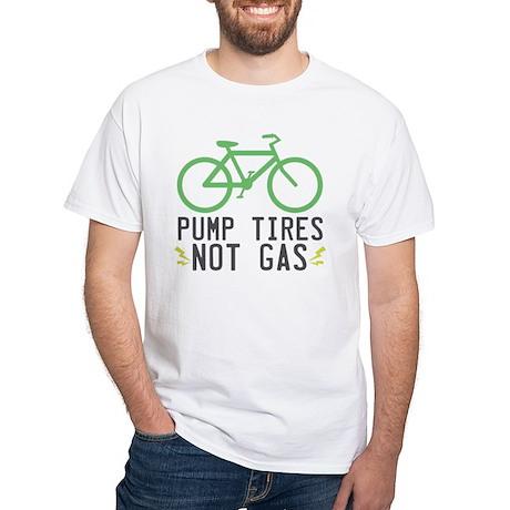 Pump Tires Not Gas White T-Shirt