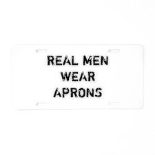 Real Men Wear Aprons Aluminum License Plate