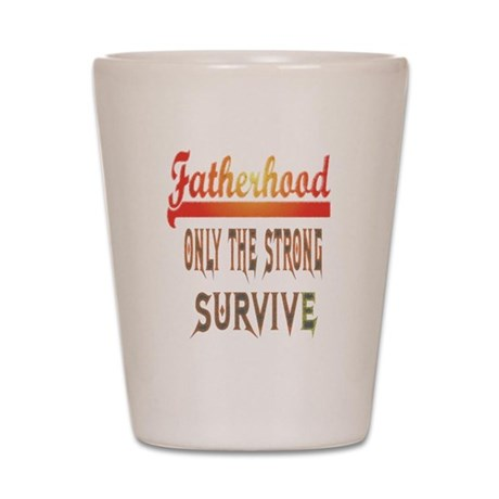fatherhood only the strong su Shot Glass