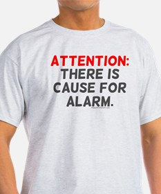 Attention: There Is Cause For T-Shirt