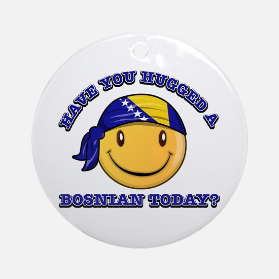Have you hugged a Bosnian today? Ornament (Round)