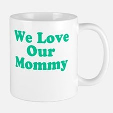 We Love Our Mommy Mug