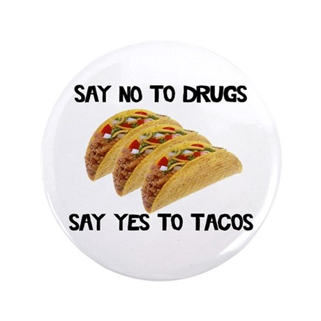 """Funny Drugs Tacos 3.5"""" Button"""