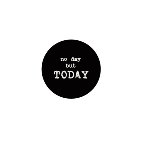 """No Day But Today"" Mini Button"