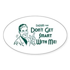 Dadism - Don't Get Smart With Me Decal