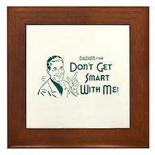 Dadism - Don't Get Smart With Me Framed Tile