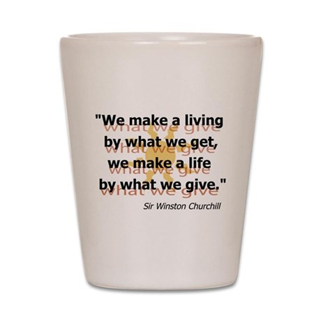Churchill What We Give Shot Glass
