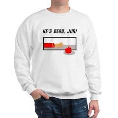 He's Dead Jim Sweatshirt