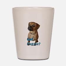 Got Puggle? Shot Glass