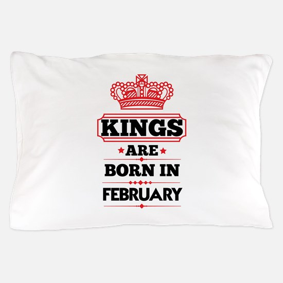 KINGS ARE BORN IN FEBRUARY Pillow Case