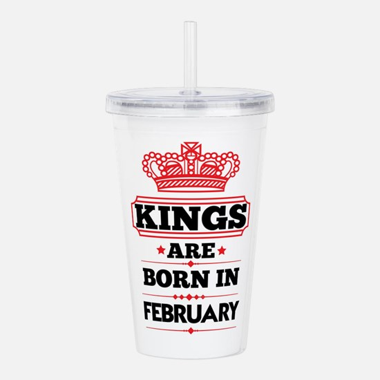 KINGS ARE BORN IN FEBRUARY Acrylic Double-wall Tum