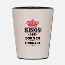 KINGS ARE BORN IN FEBRUARY Shot Glass