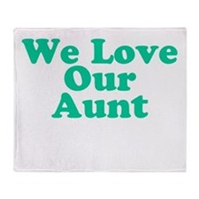 We Love Our Aunt Throw Blanket