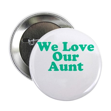 "We Love Our Aunt 2.25"" Button"