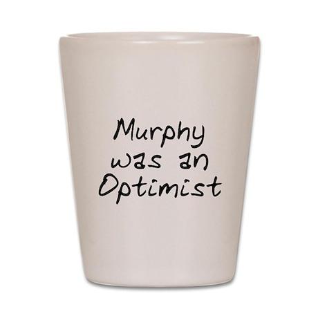Murphy was an Optimist Shot Glass