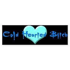 Cold Hearted B!tch Bumper Bumper Sticker