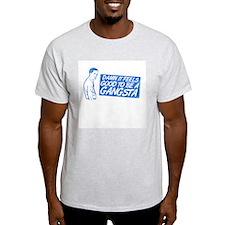 ...good to be a GANGSTA T-Shirt