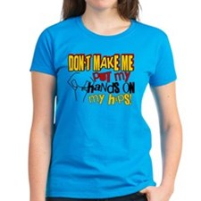 Don't Make Me Put My Hands on My Hips Tee