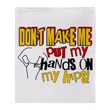 Don't Make Me Put My Hands on My Hips Throw Blanke
