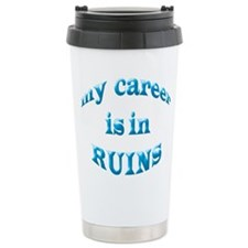 My Career Is In Ruins Travel Mug