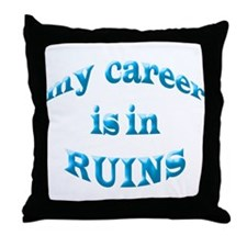 My Career Is In Ruins Throw Pillow