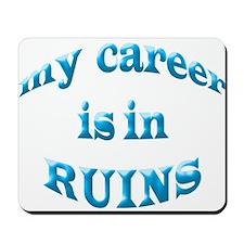 My Career Is In Ruins Mousepad