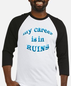 My Career Is In Ruins Baseball Jersey