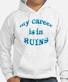 My Career Is In Ruins Hoodie