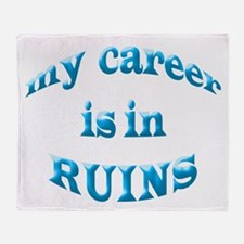 My Career Is In Ruins Throw Blanket