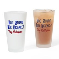 Too Stupid For Science Drinking Glass