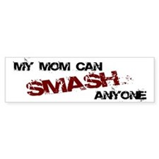 Mom Can Smash Anyone Bumper Bumper Sticker