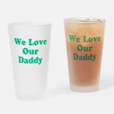 We Love Our Daddy Drinking Glass