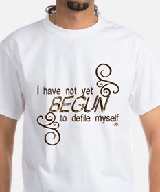 """I have not yet begun..."" Shirt"