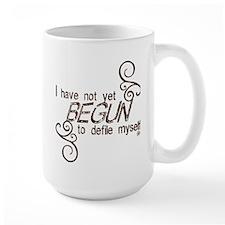 """""""I have not yet begun..."""" Mug"""