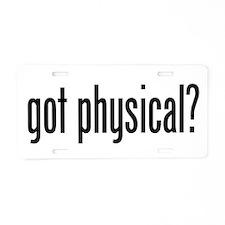 Got Physical? Aluminum License Plate