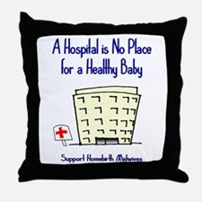 Hospital is No Place (Homebirth) Throw Pillow