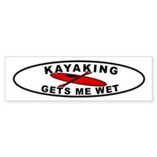 Kayaking Gets me wet Bumper Bumper Sticker