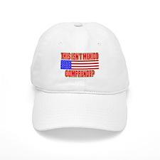 This Isn't Mexico Comprende? Baseball Cap