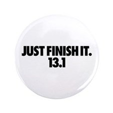 """Just Finish It. 13.1 3.5"""" Button"""