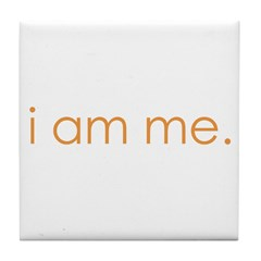i am me Tile Coaster
