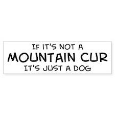 If it's not a Mountain Cur Bumper Bumper Sticker