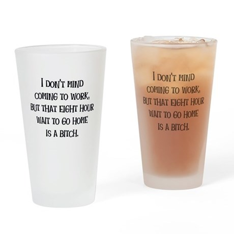 Wait to Go Home Pint Glass