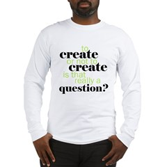 to create... Long Sleeve T-Shirt